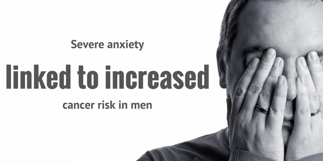 Severe anxiety linked to increased cancer risk in men