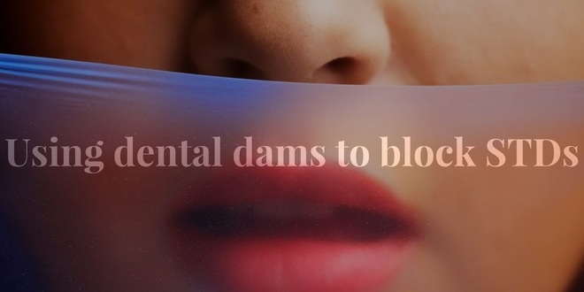 oral sex - Using dental dams to block STDs