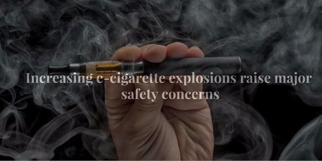 Increasing e-cigarette explosions raise major safety concerns